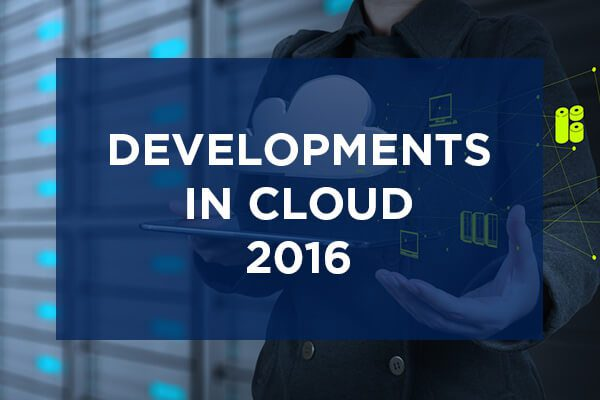 11 Developments in Cloud Expected to Influence 2016